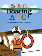 Bur Bur's boating ABC's : learn the most amazing things with the ABC's of boating!