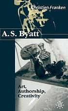 A.S. Byatt : art, authorship, creativity