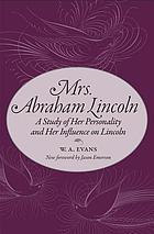 Mrs. Abraham Lincoln : a study of her personality and her influence on Lincoln