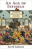 An age of infidels : the politics of religious controversy in the early United States