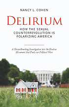 Delirium : how the sexual counterrevolution is polarizing America