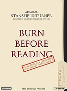 Burn before reading : presidents, CIA directors, and secret intelligence