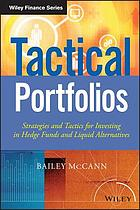 Tactical portfolios : strategies and tactics for investing in hedge funds and liquid alternatives
