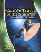 Can we travel to the stars? : space flight and space exploration