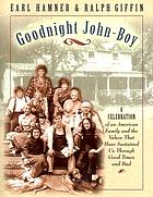 Goodnight John-Boy : a celebration of an American family and the values that have sustained us through good times and bad