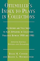 Ottemiller's index to plays in collections : an author and title index to plays appearing in collections publ. between 1900 and 1985.