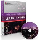 Adobe Premiere Pro CS6 : learn by video : core training in video communication