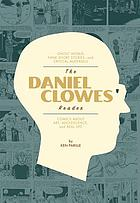 The Daniel Clowes reader : a critical edition of Ghost world and other stories, with essays, interviews and annotations
