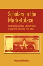 Scholars in the marketplace : the dilemmas of neo-liberal reform at Makerere University, 1989-2005