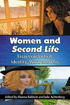 Women and Second Life : essays on virtual identity, work and play