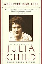 Appetite for life : the biography of Julia Child