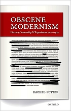 Obscene modernism : Literary censorship and experiment 1900-1940