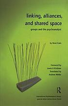 Linking, alliances, and shared space : groups and the psychoanalyst