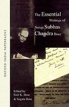 The essential writings of Netaji Subhas Chandra Bose