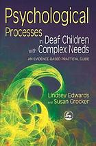 Psychological Processes in Deaf Children with Complex Needs : an Evidence-Based Practical Guide.
