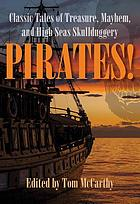 Pirates! : classic tales of treasure, mayhem, and high seas skullduggery