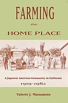 Farming the home place : a Japanese American community in California, 1919-1982