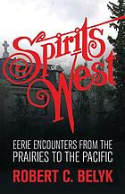 Spirits of the west : eerie encounters from the Prairies to the Pacific