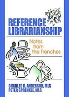 Reference librarianship : notes from the trenches