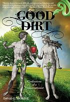 Good dirt : confessions of a conservationist
