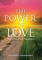 Power of love : path to love and happiness