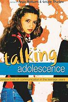 Talking Adolescence : perspectives on communication in the teenage years