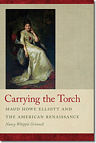 Carrying the Torch : Maud Howe Elliott and the American Renaissance