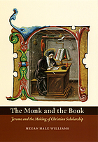 The monk and the book : Jerome and the making of Christian scholarship