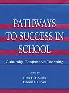Pathways to success in school : culturally responsive teaching