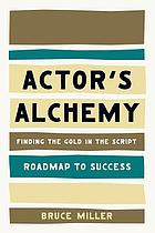 Actor's alchemy : finding the gold in the script