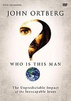 Who is this man : the unpredictable impact of the inescapable Jesus