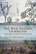 The war against ourselves : nature, power and justice