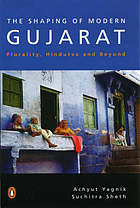 The shaping of modern Gujarat : plurality, Hindutva, and beyond