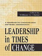 Leadership in times of change : a handbook for communication and media administrators