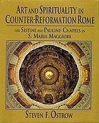 Art and spirituality in Counter-Reformation Rome : the Sistine and Pauline chapels in S. Maria Maggiore