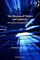 The blessing of waters and Epiphany : the Eastern liturgical tradition