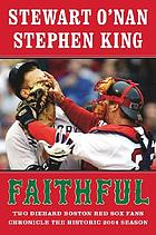 Faithful : two diehard Boston Red Sox fans chronicle the 2004 season