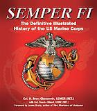 Semper fi : the definitive illustrated history of the U.S. Marine Corps