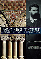 Living architecture : a biography of H.H. Richardson