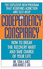 The codependency conspiracy : how to break the recovery habit and take charge of your life