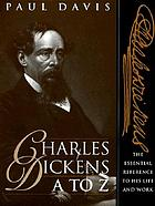 Charles Dickens A to Z : the essential reference to his life and work