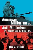 American militarism and anti-militarism in popular media, 1945-1970