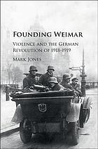 Founding Weimar : violence and the German Revolution of 1918-1919