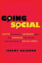 Going social : excite customers, generate buzz, and energize your brand with the power of social media