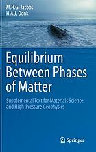 Equilibrium between phases of matter : supplemental text for materials science and high-pressure geophysics