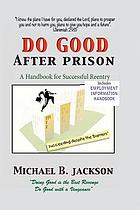 How to do good after prison : a manual for the