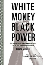 White money/Black power : the surprising history of African American studies and the crisis of race in higher education