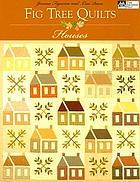 Fig tree quilts : houses