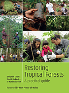 Restoring tropical forests : a practical guide