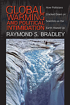Global warming and political intimidation : how politicians cracked down on scientists as the earth heated up